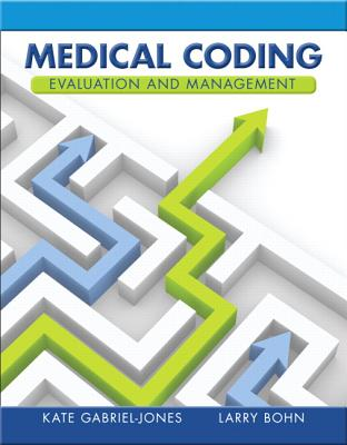 Medical Coding Evaluation and Management By Gabriel-jones, Kate A./ Bohn, Larry A.